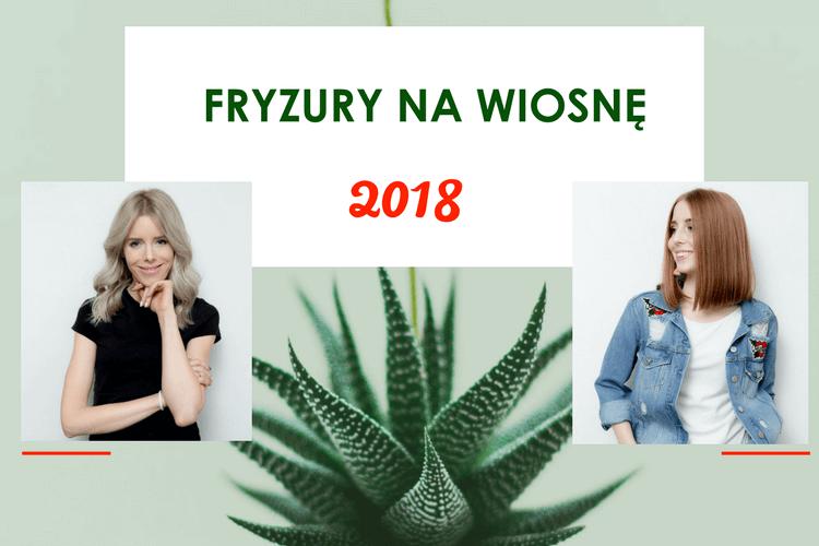 Fryzury Damskie Trendy Na Wiosnę 2018 Milek Design