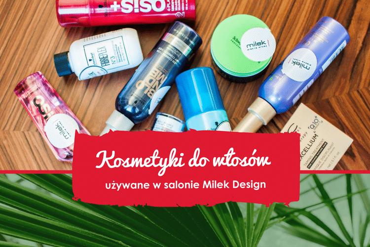 Poznaj Kosmetyki Do Włosów Których Używamy W Salonie Milek Design