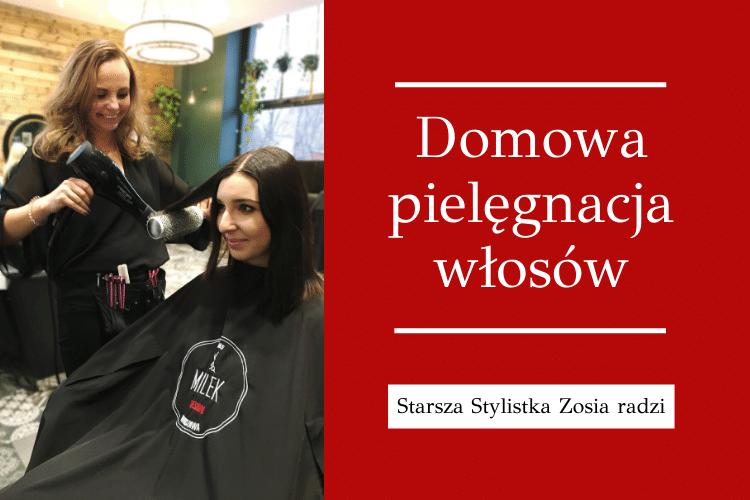 Zosia Starsza Stylista radzi Ekspert Porady Fryzjerskie Domowa pielęgnacja włosów Fryzjer Warszawa Milek Design